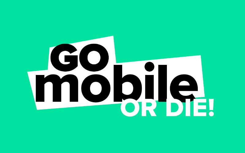Go Mobile or die